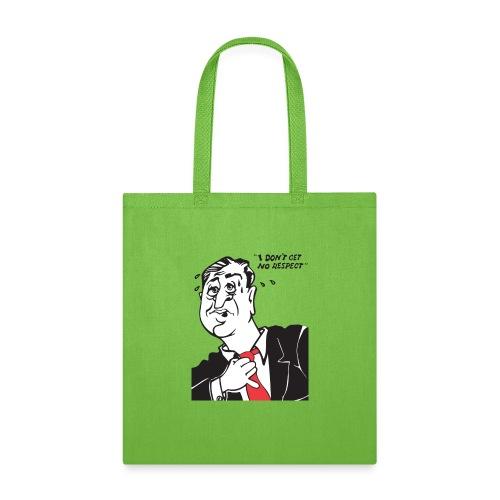 I Don't Get No Respect - Tote Bag