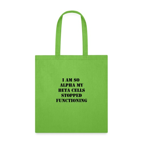 I'm So Alpha My Beta Cells Stopped (Black) - Tote Bag