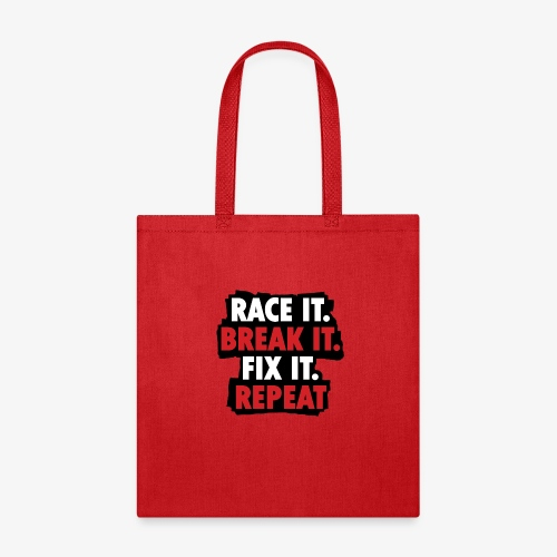 race it break it fix it repeat - Tote Bag