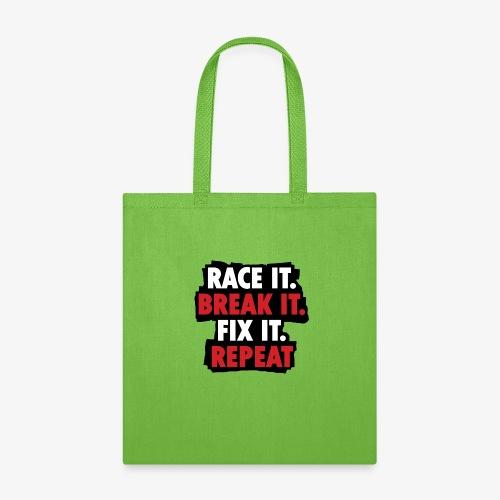 race it break it fix it repeat - Tote Bag