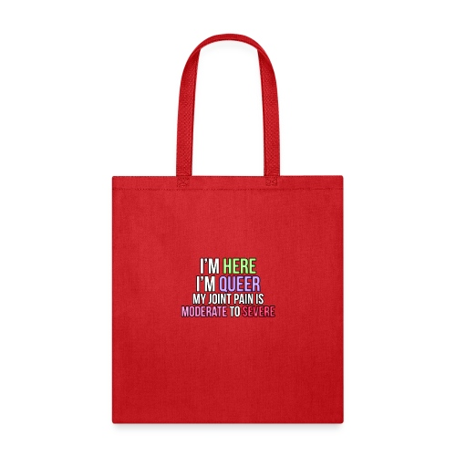 I'm Here, I'm Queer, my joint paint is moderate... - Tote Bag
