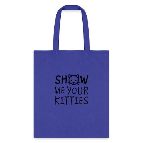 Show Me Your Kitties Mug - Tote Bag