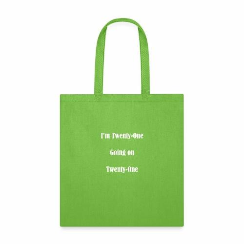 I'm Twenty One going on Twenty One - Tote Bag