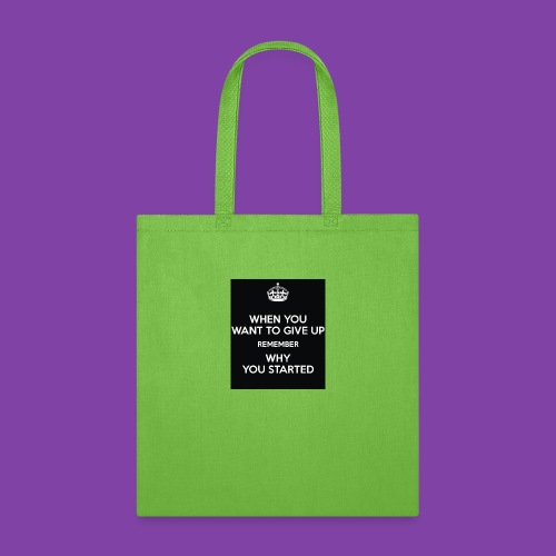 when-you-want-to-give-up-remember-why-you-started- - Tote Bag