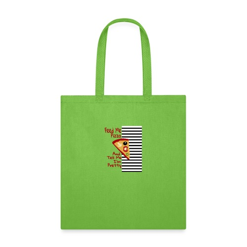 Feed Me Pizza And Tell Me I´m Pretty - Tote Bag