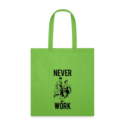 Never Work 1 - Tote Bag
