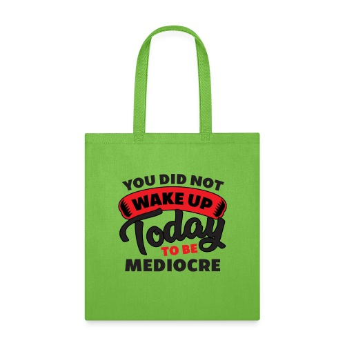 You Did Not Wake Up Today To Be Mediocre - Tote Bag