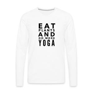 Eat plants and do more yoga - Men's Premium Long Sleeve T-Shirt
