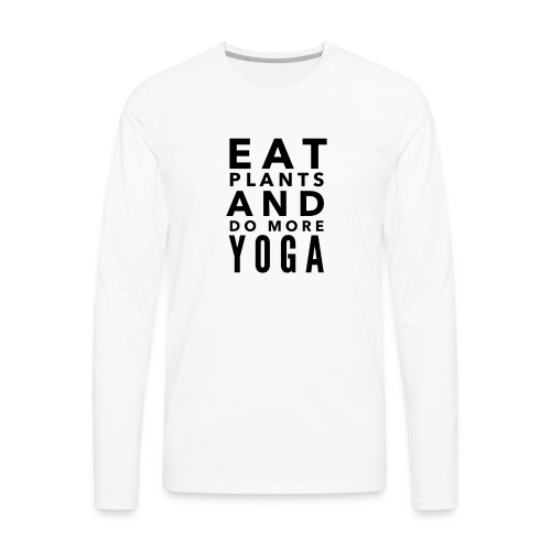 Eat plants and do more yoga - Men's Premium Long Sleeve T-Shirt