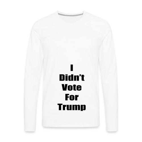 I Didn't Vote For Trump (black text) - Men's Premium Long Sleeve T-Shirt
