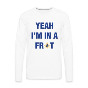 Yeah I'm In A Frat Masonic Line - Men's Premium Long Sleeve T-Shirt