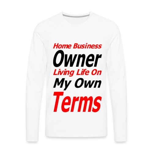 Home Business Owner Living Life On My Own Terms - Men's Premium Long Sleeve T-Shirt