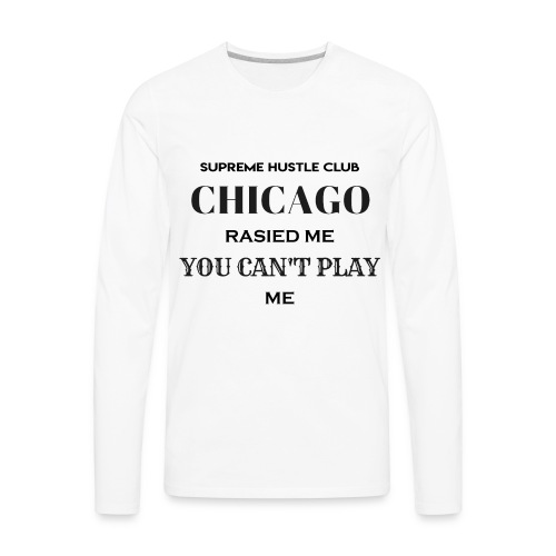 Chicago Rasied me - Men's Premium Long Sleeve T-Shirt
