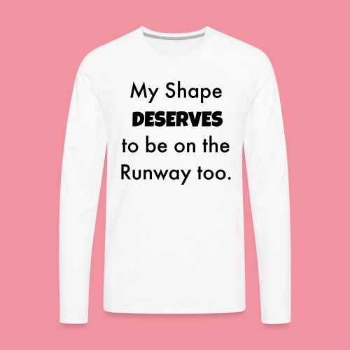My Shape Deserves to be on the Runway too. - Men's Premium Long Sleeve T-Shirt