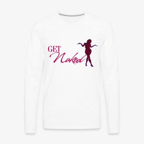 Get Naked - Men's Premium Long Sleeve T-Shirt