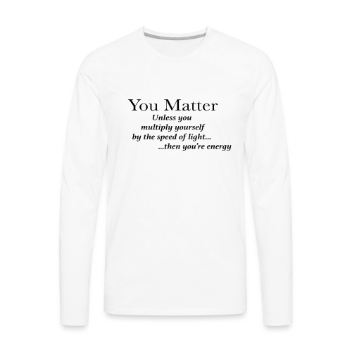 you matter unless your light - Men's Premium Long Sleeve T-Shirt