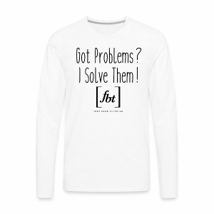Got Problems? I Solve Them! - Men's Premium Long Sleeve T-Shirt