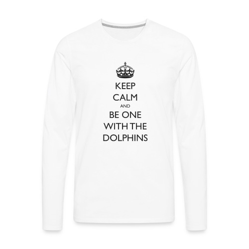 Keep Calm and Be One With The Dolphins Swim Tshirt - Men's Premium Long Sleeve T-Shirt