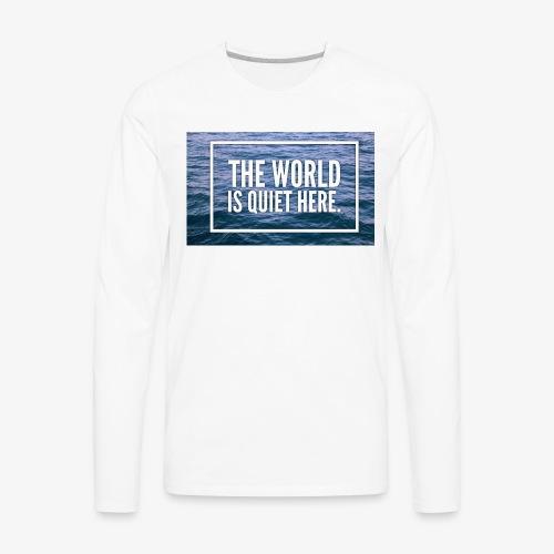 The World Is Quiet Here design - Men's Premium Long Sleeve T-Shirt