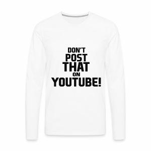 Don't post that on YouTube! - Men's Premium Long Sleeve T-Shirt
