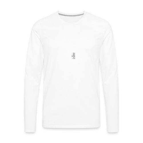 You aint seen nothing yet! - Men's Premium Long Sleeve T-Shirt