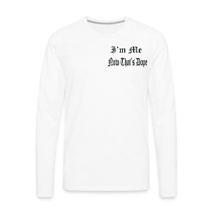 I'm Dope - Men's Premium Long Sleeve T-Shirt