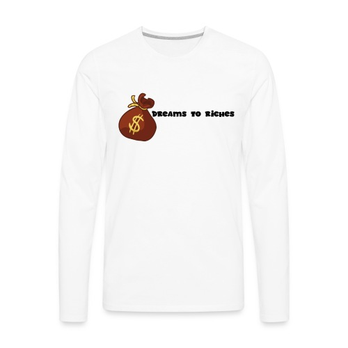 Dreams to Riches Money Bag$ - Men's Premium Long Sleeve T-Shirt