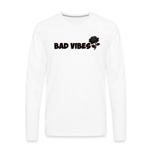 Bad Vibes (Dark Rose) - Men's Premium Long Sleeve T-Shirt