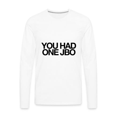 YOU HAD ONE JOB - Men's Premium Long Sleeve T-Shirt