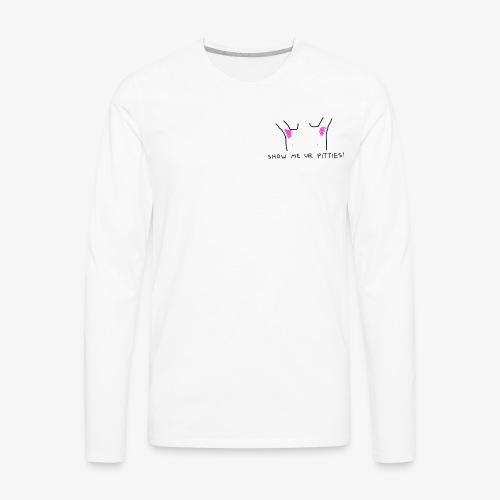 show me ur pitties - Men's Premium Long Sleeve T-Shirt
