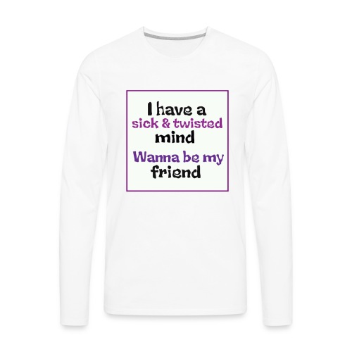twisted saying - Men's Premium Long Sleeve T-Shirt