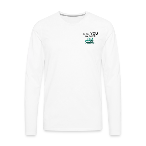 I'll see you all later, San Dudes. - Men's Premium Long Sleeve T-Shirt
