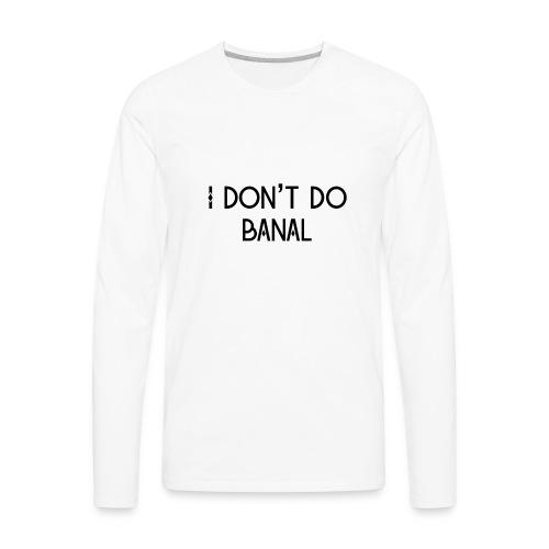 No Banal - Men's Premium Long Sleeve T-Shirt