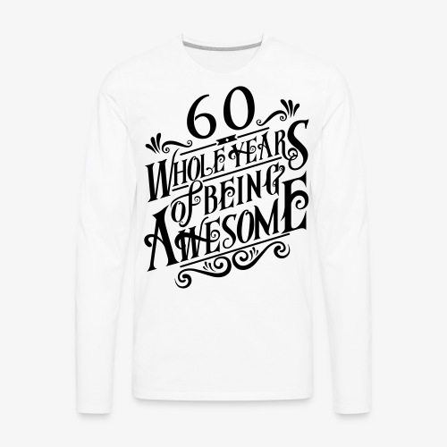 60 Whole Years of Being Awesome - Men's Premium Long Sleeve T-Shirt
