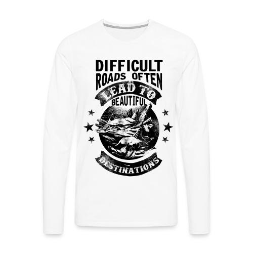 Difficult Roads Often Lead To Beautiful Destinat - Men's Premium Long Sleeve T-Shirt
