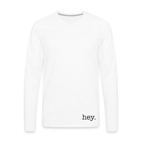 hey. - Men's Premium Long Sleeve T-Shirt