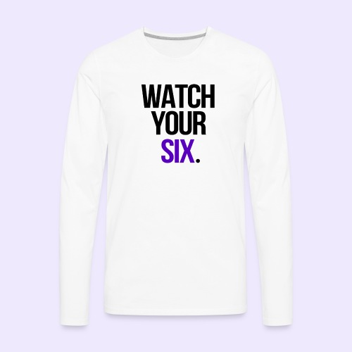 Watch Your Six - Men's Premium Long Sleeve T-Shirt