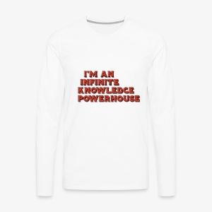 I'm an Infinite Knowledge Powerhouse - Men's Premium Long Sleeve T-Shirt
