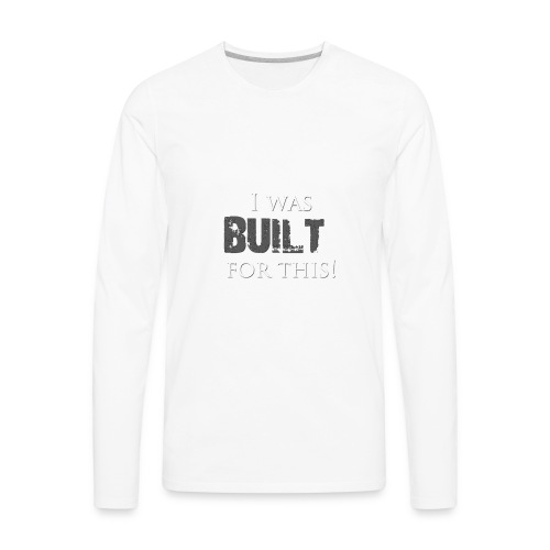 I_was_BUILT_t-shirt - Men's Premium Long Sleeve T-Shirt