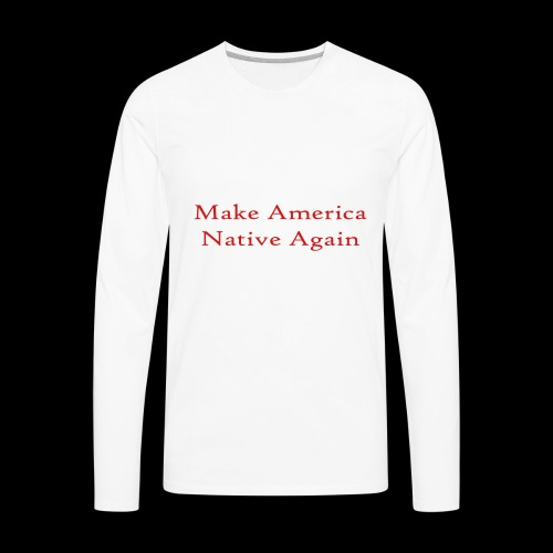 Make America Native Again - Men's Premium Long Sleeve T-Shirt