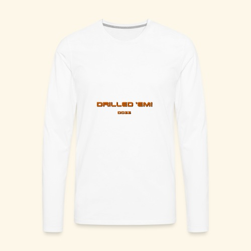 only drilled 'em orange! - Men's Premium Long Sleeve T-Shirt