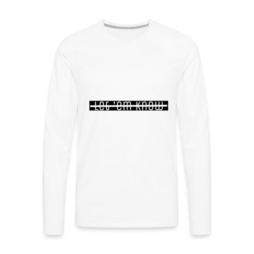 Let 'Em Know - T-Shirt Men - Men's Premium Long Sleeve T-Shirt