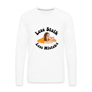 Less Stalk, Less Mistake - Men's Premium Long Sleeve T-Shirt