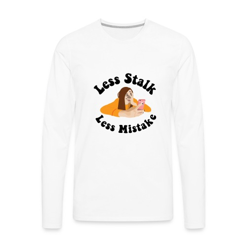 Less Stalk, Less Mistake - Men's Premium Long Sleeve T-Shirt