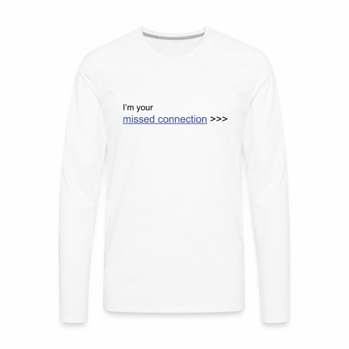 I'm your missed connection - Men's Premium Long Sleeve T-Shirt