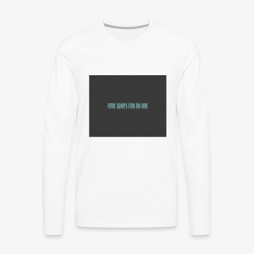 TIME WAITS FOR NO ONE - Men's Premium Long Sleeve T-Shirt