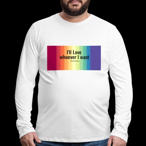I'll Love whoever I want - Men's Premium Long Sleeve T-Shirt