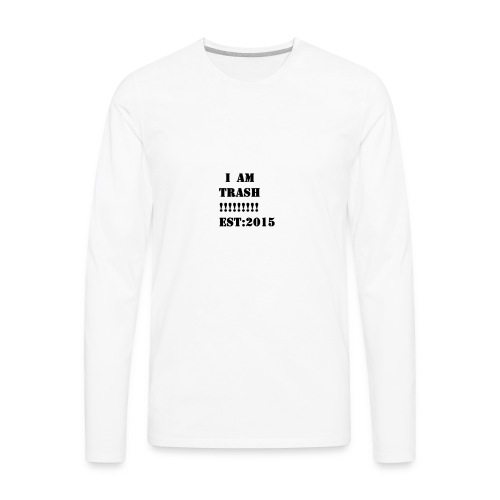 I AM TRASH!!!!!!!!! EST:2015 - Men's Premium Long Sleeve T-Shirt