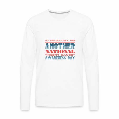 Obligatory national awareness day - Men's Premium Long Sleeve T-Shirt