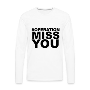 Operation Miss You - Men's Premium Long Sleeve T-Shirt